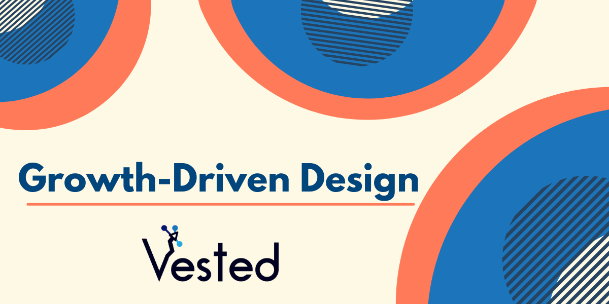 Growth Driven Design | Vested Marketing Blog